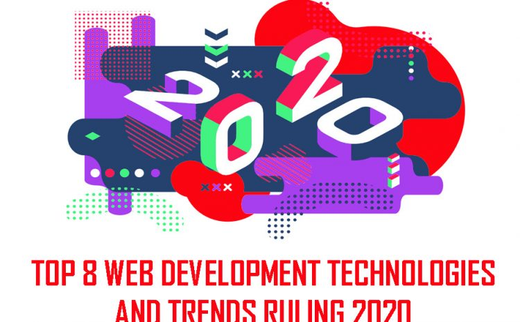 Top 8 web technologies and trends for 2020